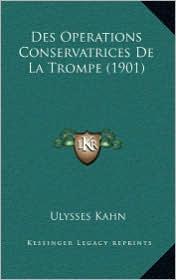 Des Operations Conservatrices De La Trompe (1901) - Ulysses Kahn