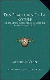 Des Fractures De La Rotule: Et De Leurs Differents Modes De Traitement (1869) - Albert Le Coin