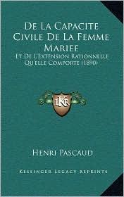 De La Capacite Civile De La Femme Mariee: Et De L'Extension Rationnelle Qu'elle Comporte (1890) - Henri Pascaud