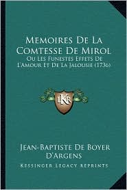 Memoires de La Comtesse de Mirol: Ou Les Funestes Effets de L'Amour Et de La Jalousie (1736) - Jean-Baptiste De Boyer D'Argens