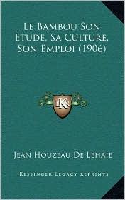 Le Bambou Son Etude, Sa Culture, Son Emploi (1906) - Jean Houzeau De Lehaie