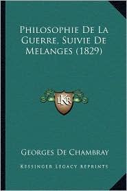 Philosophie de La Guerre, Suivie de Melanges (1829) - Georges De Chambray
