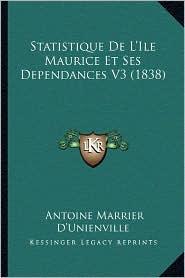 Statistique de L'Ile Maurice Et Ses Dependances V3 (1838) - Antoine Marrier D'Unienville