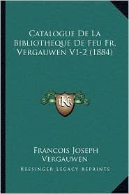 Catalogue de La Bibliotheque de Feu Fr. Vergauwen V1-2 (1884)