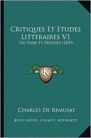 Critiques Et Etudes Litteraires V1: Ou Passe Et Present (1859) - Charles De Remusat
