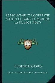 Le Mouvement Cooperatif a Lyon Et Dans Le MIDI de La France (1867) - Eugene Flotard