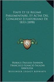 Haiti Et Le Regime Parlementaire, Et Actas del Congreso Ecuatoriano de 1833 (1898) - Horace Pauleus-Sannon, Francisco Ignacio Salazar Arboleda
