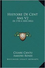 Histoire de Cent ANS V2: de 1750 a 1850 (1852)