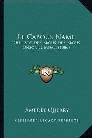 Le Cabous Name: Ou Livre de Cabous de Cabous Onsor El Moali (1886) - Amedee Querry (Translator)