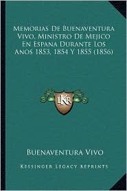 Memorias de Buenaventura Vivo, Ministro de Mejico En Espana Durante Los Anos 1853, 1854 y 1855 (1856) - Buenaventura Vivo