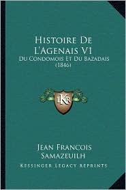 Histoire de L'Agenais V1: Du Condomois Et Du Bazadais (1846) - Jean Francois Samazeuilh
