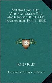 Verhaal Van Het Verongelukken Der Amerikaansche Brik de Koophandel, Part 1 (1818) - James Riley