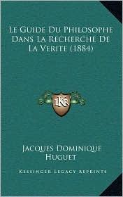 Le Guide Du Philosophe Dans La Recherche de La Verite (1884) - Jacques Dominique Huguet