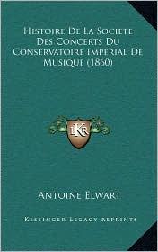 Histoire de La Societe Des Concerts Du Conservatoire Imperial de Musique (1860)