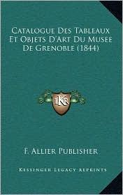 Catalogue Des Tableaux Et Objets D'Art Du Musee de Grenoble (1844)