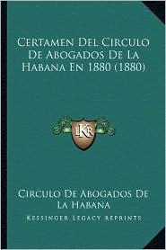 Certamen del Circulo de Abogados de La Habana En 1880 (1880) - Circulo De Abogados De La Habana