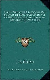 Theses Presentees a la Faculte Des Sciences de Paris Pour Obtenir Le Grade de Docteur Es-Sciences de L'Universite de Paris (1904)