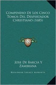 Compendio De Los Cinco Tomos Del Despertador Christiano (1685) - Jose De Barcia Y Zambrana