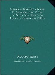 Memoria Botanica Sobre El Embarbascar, O Sea La Pesca Por Medio De Plantas Venenosas (1881) - Adolfo Ernst
