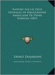 Rapport Sur Les Deux Ouvrages De Bibliographie Americaine De Henri Harrisse (1867) - Ernest Desjardins
