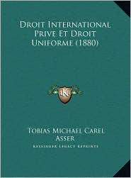 Droit International Prive Et Droit Uniforme (1880) - Tobias Michael Carel Asser