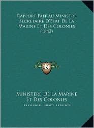 Rapport Fait au Ministre Secretaire D'Etat De La Marine Et Des Colonies (1843) - Ministere De Ministere De La Marine Et Des Colonies