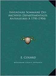 Inventaire Sommaire Des Archives Departementales Anterieures A 1790 (1904) - E. Couard