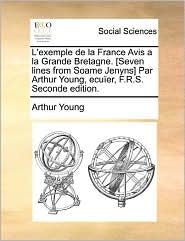 L'Exemple De La France Avis A La Grande Bretagne. [Seven Lines From Soame Jenyns] Par Arthur Young, Ecu Er, F.R.S. Seconde Edition. - Arthur Young