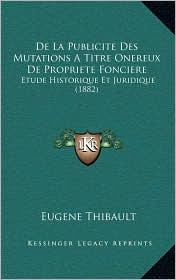 De La Publicite Des Mutations A Titre Onereux De Propriete Fonciere: Etude Historique Et Juridique (1882)
