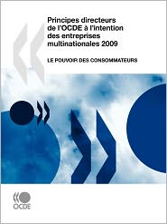 Principes Directeurs de L'Ocde A L'Intention Des Entreprises Multinationales 2009: Le Pouvoir Des Consommateurs