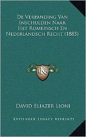 de Verpanding Van Inschulden Naar Het Romeinsch En Nederlandsch Recht (1885) - David Eliazer Lioni