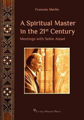 A Spiritual Master in the 21st Century: Meetings with Selim Aissel - Merlin, Francois