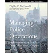 Managing Police Operations Implementing the NYPD Crime Control Model Using COMPSTAT - McDonald, Phyllis P.