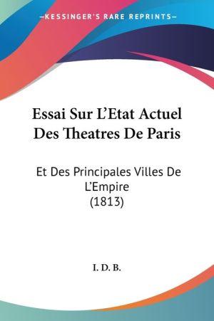Essai Sur L'Etat Actuel Des Theatres De Paris - I.D.B.
