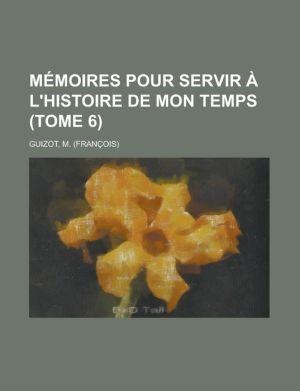 M Moires Pour Servir L'Histoire De Mon Temps (Tome 2)