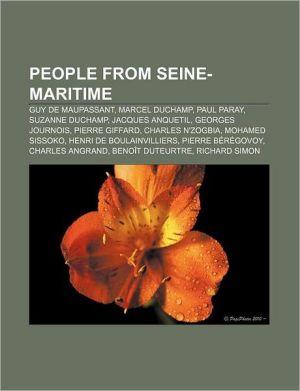 People from Seine-Maritime: Guy de Maupassant, Marcel Duchamp, Paul Paray, Suzanne Duchamp, Jacques Anquetil, Georges Journois, Pierre Giffard