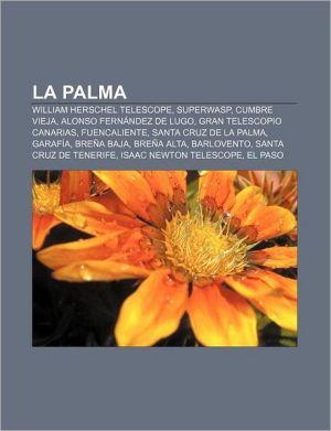 La Palma: William Herschel Telescope, SuperWASP, Cumbre Vieja, Alonso Fern ndez de Lugo, Gran Telescopio Canarias, Fuencaliente