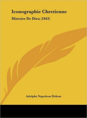 Iconographie Chretienne: Histoire De Dieu (1843) - Adolphe Napoleon Didron