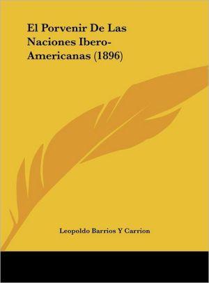 El Porvenir De Las Naciones Ibero-Americanas (1896) - Leopoldo Barrios Y Carrion