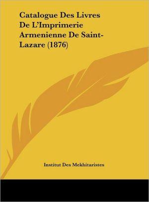 Catalogue Des Livres De L'Imprimerie Armenienne De Saint-Lazare (1876) - Institut Des Mekhitaristes