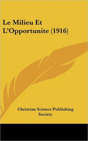 Le Milieu Et L'Opportunite (1916) - Christian Science Publishing Society