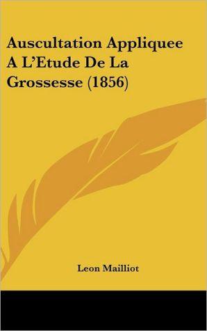 Auscultation Appliquee A L'Etude De La Grossesse (1856) - Leon Mailliot