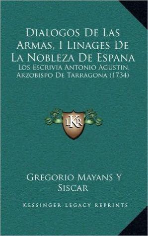 Dialogos de Las Armas, I Linages de La Nobleza de Espana: Los Escrivia Antonio Agustin, Arzobispo de Tarragona (1734)