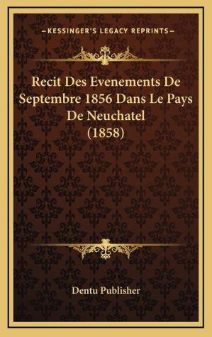 Recit Des Evenements De Septembre 1856 Dans Le Pays De Neuchatel (1858)