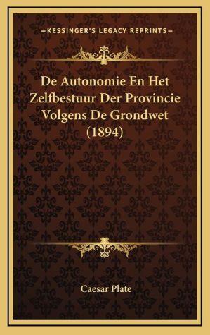 De Autonomie En Het Zelfbestuur Der Provincie Volgens De Grondwet (1894)
