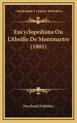 Encyclopediana Ou L'Abeille De Montmartre (1801)