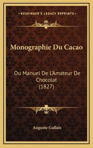 Monographie Du Cacao: Ou Manuel De L'Amateur De Chocolat (1827)
