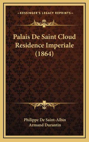 Palais De Saint Cloud Residence Imperiale (1864) - Philippe De Saint-Albin, Armand Durantin
