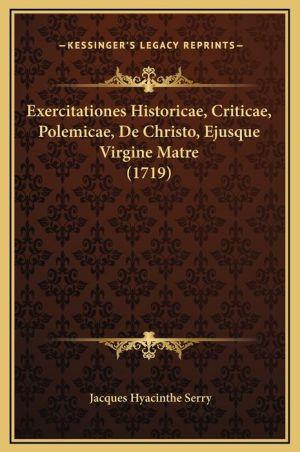 Exercitationes Historicae, Criticae, Polemicae, De Christo, Ejusque Virgine Matre (1719)