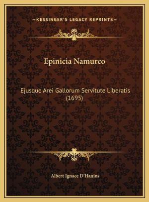 Epinicia Namurco: Ejusque Arei Gallorum Servitute Liberatis (1695) - Albert Ignace D'Hanins